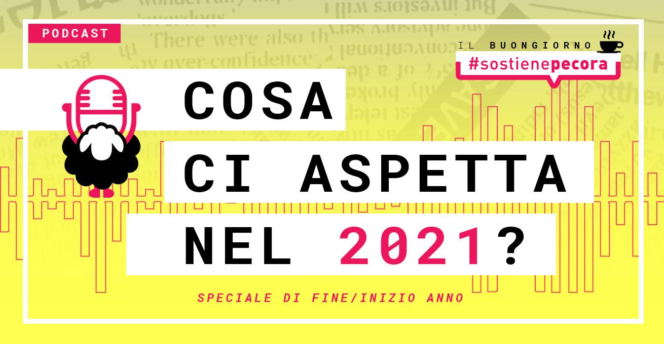 Cosa ci aspetta nel 2021? Podcast speciale #SostienePecora